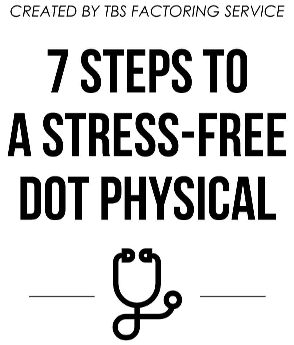 Created by TBS Factoring Service 7 Steps to a Stress-Free DOT Physical